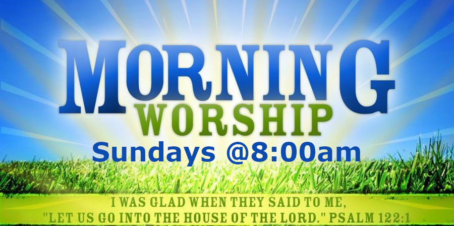 Worship Service – Sunday @ 8:00am