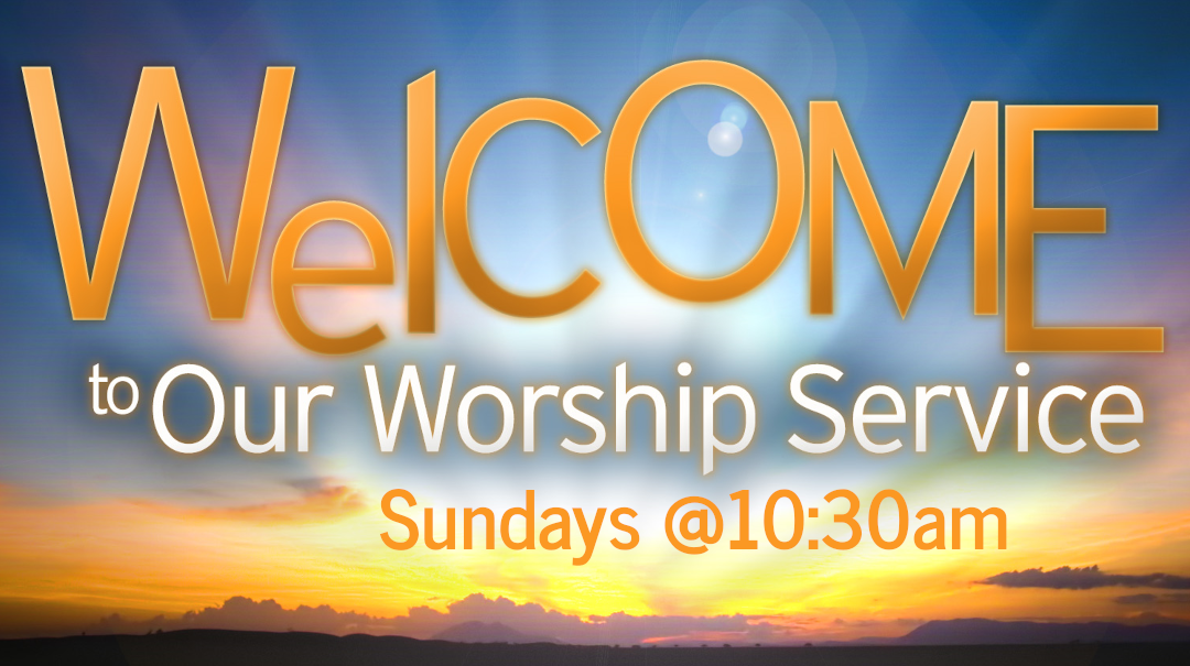 Worship Service – Sunday @ 10:30am